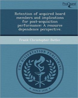 Retention of acquired board members and implications for post-acquisition performance: A resource dependence perspective.