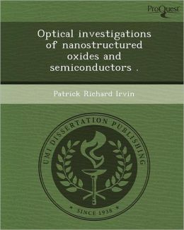 Optical investigations of nanostructured oxides and semiconductors .