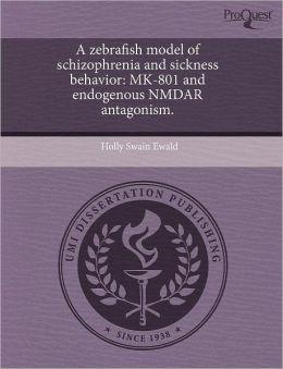 A Zebrafish Model Of Schizophrenia And Sickness Behavior