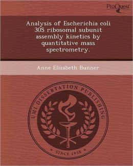 Analysis of Escherichia coli 30S ribosomal subunit assembly kinetics by quantitative mass spectrometry.