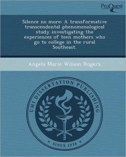 Silence no more: A transformative transcendental phenomenological study investigating the experiences of teen mothers who go to college in the rural Southeast.