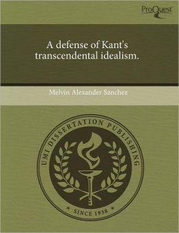 A Defense Of Kant's Transcendental Idealism.