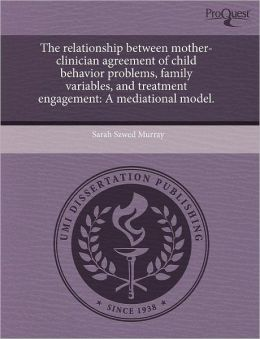 The Relationship Between Mother-Clinician Agreement Of Child Behavior Problems, Family Variables, And Treatment Engagement