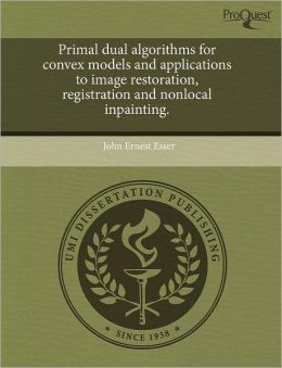 Primal Dual Algorithms For Convex Models And Applications To Image Restoration, Registration And Nonlocal Inpainting.