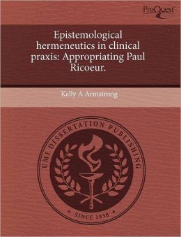 Epistemological Hermeneutics In Clinical Praxis