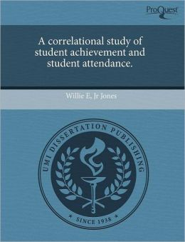 A Correlational Study Of Student Achievement And Student Attendance.