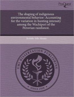 The Shaping Of Indigenous Environmental Behavior