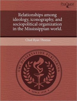 Relationships Among Ideology, Iconography, And Sociopolitical Organization In The Mississippian World.