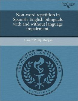 Non-Word Repetition In Spanish-English Bilinguals With And Without Language Impairment.