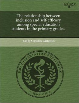 The Relationship Between Inclusion And Self-Efficacy Among Special Education Students In The Primary Grades.