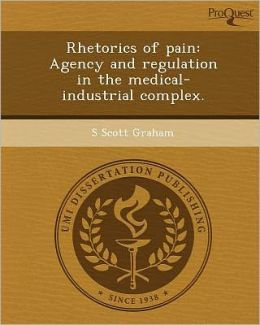 Rhetorics of pain: Agency and regulation in the medical-industrial complex.