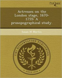 Actresses on the London stage, 1670-1755: A prosopographical study.