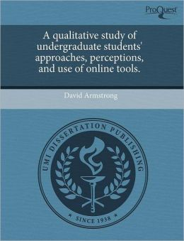 A Qualitative Study Of Undergraduate Students' Approaches, Perceptions, And Use Of Online Tools.