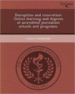 Disruption and innovation: Online learning and degrees at accredited journalism schools and programs.