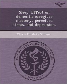 Sleep: Effect on dementia caregiver mastery, perceived stress, and depression.