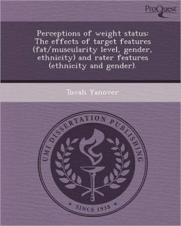 Perceptions of weight status: The effects of target features (fat/muscularity level, gender, ethnicity) and rater features (ethnicity and gender).