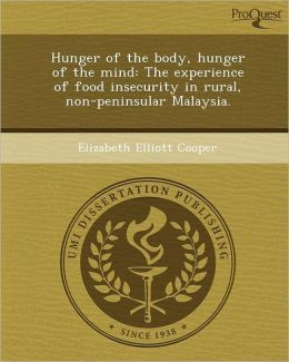 Hunger of the body, hunger of the mind: The experience of food insecurity in rural, non-peninsular Malaysia.