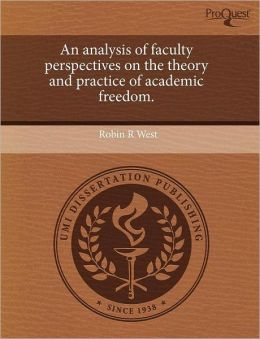 An Analysis Of Faculty Perspectives On The Theory And Practice Of Academic Freedom.
