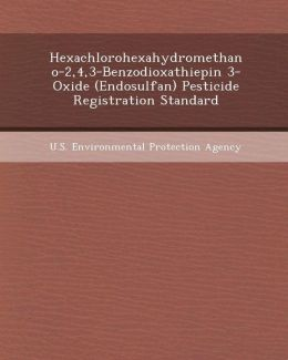 Hexachlorohexahydromethano-2,4,3-Benzodioxathiepin 3-Oxide (Endosulfan) Pesticide Registration Standard