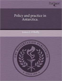 Policy And Practice In Antarctica.