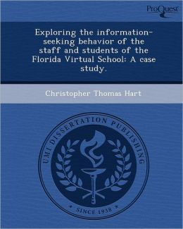 Exploring the information-seeking behavior of the staff and students of the Florida Virtual School: A case study.