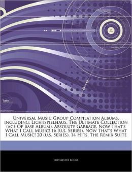 Universal Music Group Compilation Albums, including: Lichtspielhaus, The Ultimate Collection (ace Of Base Album), Absolute Garbage, Now That's What I Call Music! 16 (u.s. Series), Now That's What I Call Music! 20 (u.s. Series), 14 Hits, The Remix Suite