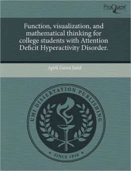Function, Visualization, And Mathematical Thinking For College Students With Attention Deficit Hyperactivity Disorder.