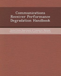 Communications Receiver Performance Degradation Handbook