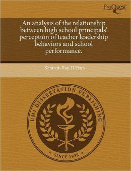 An Analysis Of The Relationship Between High School Principals' Perception Of Teacher Leadership Behaviors And School Performance.