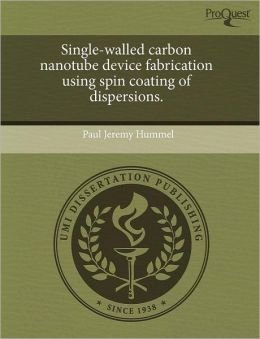 Single-Walled Carbon Nanotube Device Fabrication Using Spin Coating Of Dispersions.