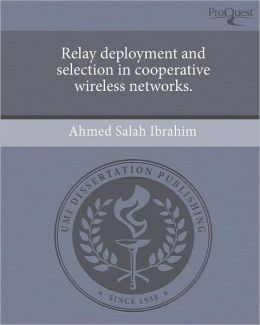 Relay deployment and selection in cooperative wireless networks.