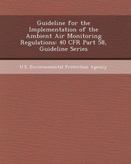 Guideline for the Implementation of the Ambient Air Monitoring Regulations: 40 Cfr Part 58, Guideline Series