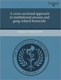A Cross-Sectional Approach To Institutional Anomie And Gang-Related Homicide.