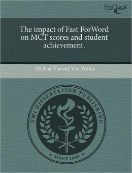 The Impact Of Fast Forword On Mct Scores And Student Achievement.