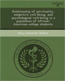 Relationship of spirituality, subjective well-being, and psychological well-being in a population of African-American college students.