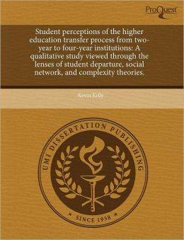 Student Perceptions Of The Higher Education Transfer Process From Two-Year To Four-Year Institutions