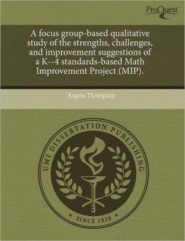 A Focus Group-Based Qualitative Study Of The Strengths, Challenges, And Improvement Suggestions Of A K--4 Standards-Based Math Improvement Project (Mip).