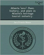 Atlanta 'now': Race, history, and place in Atlanta's heritage tourist industry.