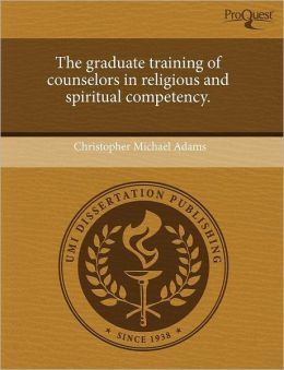 The Graduate Training Of Counselors In Religious And Spiritual Competency.