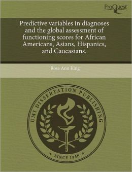 Predictive Variables In Diagnoses And The Global Assessment Of Functioning Scores For African Americans, Asians, Hispanics, And Caucasians.