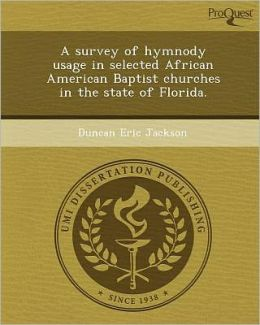 A survey of hymnody usage in selected African American Baptist churches in the state of Florida.