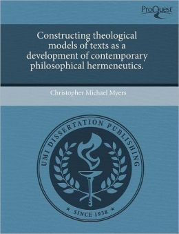 Constructing Theological Models Of Texts As A Development Of Contemporary Philosophical Hermeneutics.