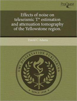 Effects Of Noise On Teleseismic T* Estimation And Attenuation Tomography Of The Yellowstone Region.