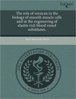 The Role Of Versican In The Biology Of Smooth Muscle Cells And In The Engineering Of Elastin Rich Blood Vessel Substitutes.