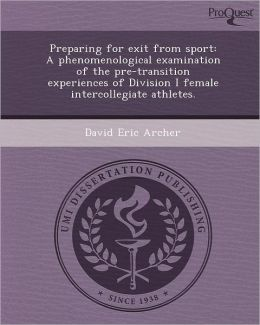 Preparing for exit from sport: A phenomenological examination of the pre-transition experiences of Division I female intercollegiate athletes.