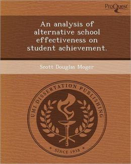 An analysis of alternative school effectiveness on student achievement.