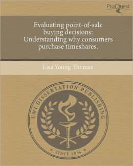 Evaluating point-of-sale buying decisions: Understanding why consumers purchase timeshares.