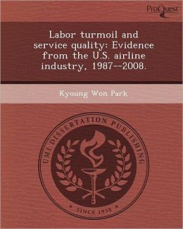 Labor turmoil and service quality: Evidence from the U.S. airline industry, 1987--2008.