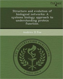 Structure and Evolution of Biological Networks: A Systems Biology Approach to Understanding Protein Function.