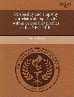 Personality And Empathy Correlates Of Impulsivity Within Personality Profiles Of The Neo-Pi-R.